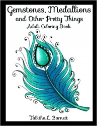 Gemstones, Medallions and Other Pretty Things: Adult Coloring Book - Tabitha L Barnett
